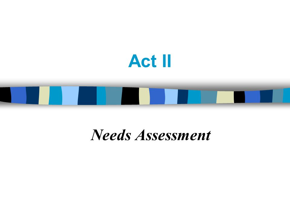 Act II Needs Assessment