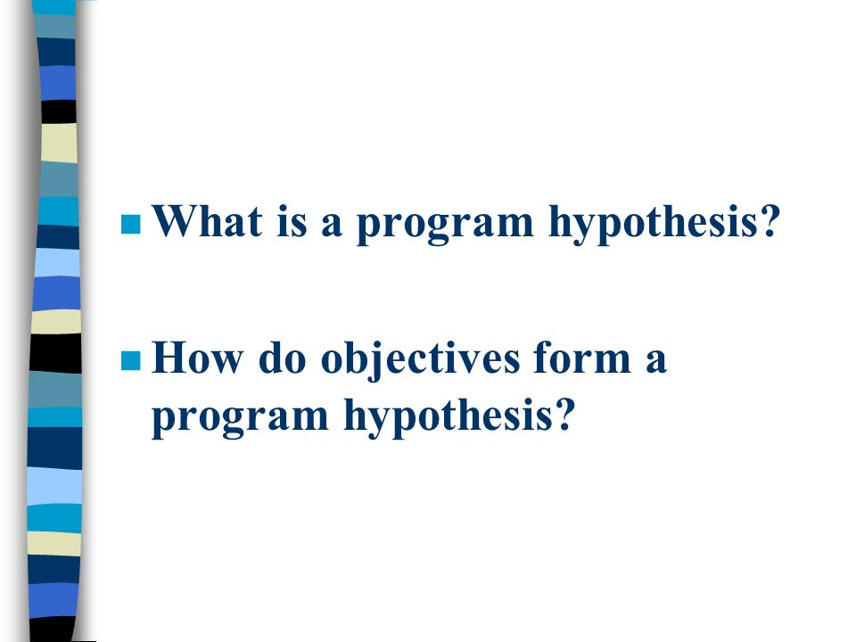 n What is a program hypothesis? n How do objectives form a program hypothesis?