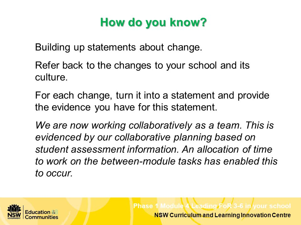 Phase 1 Module 4 Leading FoR 3-6 in your school NSW Curriculum and Learning Innovation Centre How do you know? Building up statements about change. Re