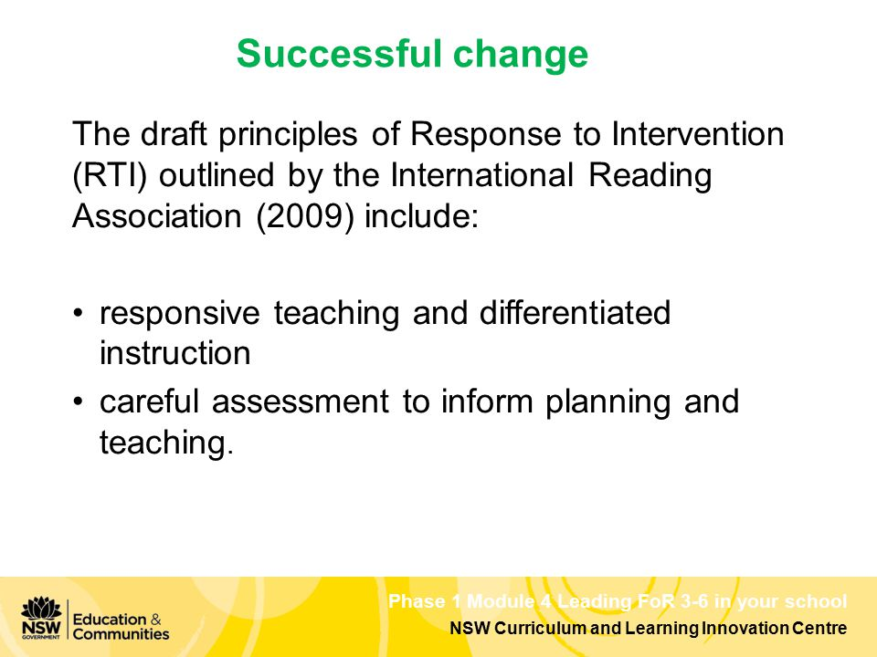 Phase 1 Module 4 Leading FoR 3-6 in your school NSW Curriculum and Learning Innovation Centre Successful change The draft principles of Response to In