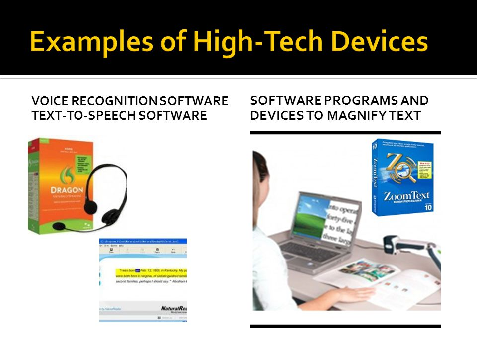 VOICE RECOGNITION SOFTWARE TEXT-TO-SPEECH SOFTWARE SOFTWARE PROGRAMS AND DEVICES TO MAGNIFY TEXT