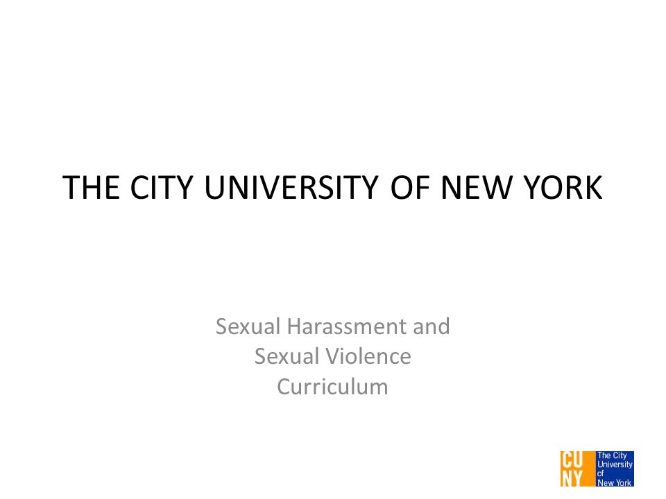 THE CITY UNIVERSITY OF NEW YORK Sexual Harassment and Sexual Violence Curriculum 1