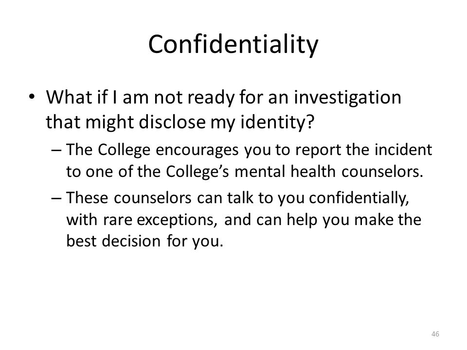 Confidentiality What if I am not ready for an investigation that might disclose my identity.