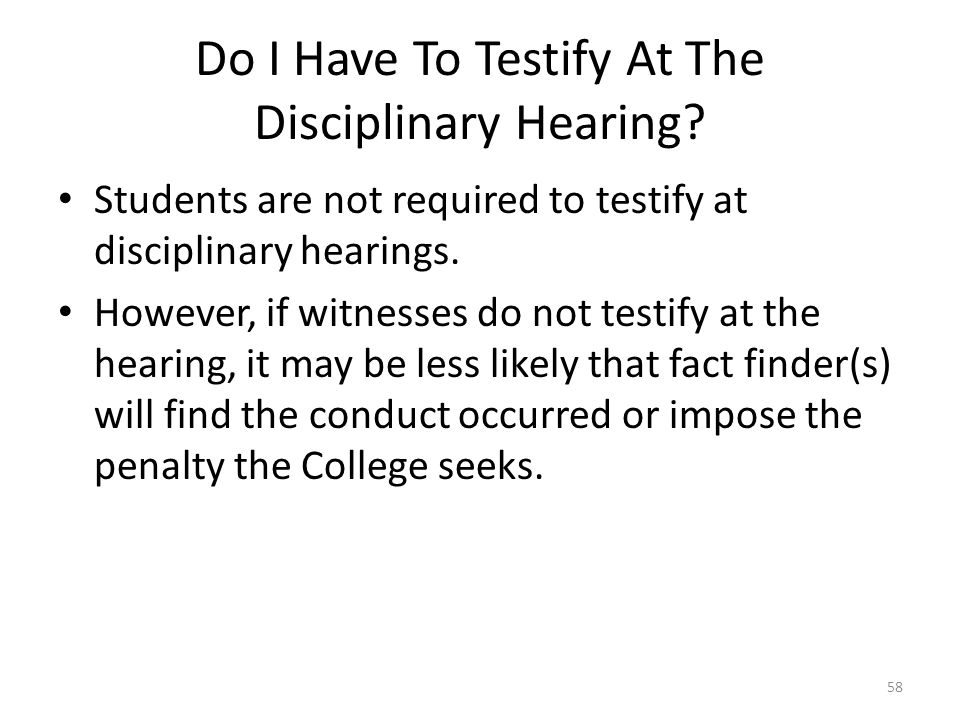 Do I Have To Testify At The Disciplinary Hearing.