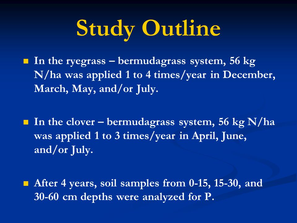 Study Outline In the ryegrass – bermudagrass system, 56 kg N/ha was applied 1 to 4 times/year in December, March, May, and/or July.