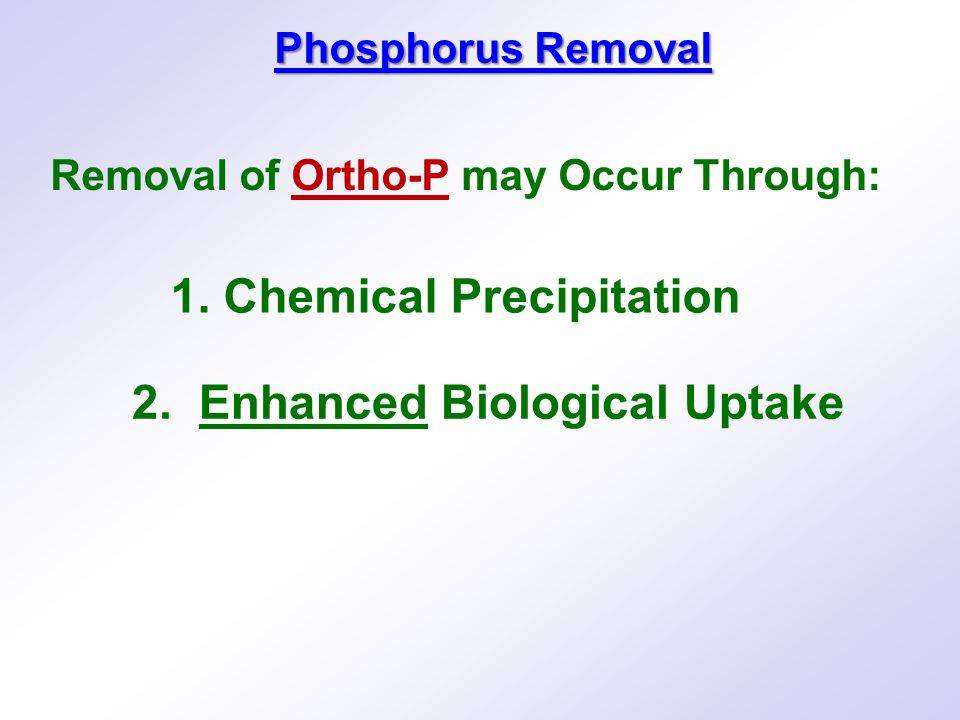 2.Enhanced Biological Uptake Removal of Ortho-P may Occur Through: 1.