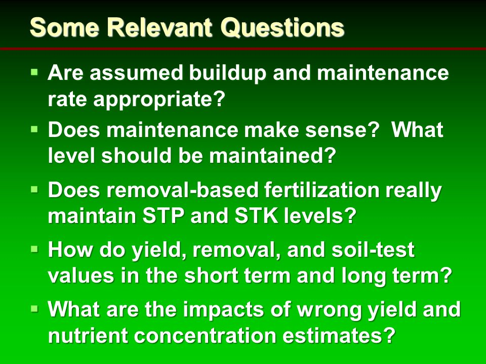 Some Relevant Questions  Are assumed buildup and maintenance rate appropriate.
