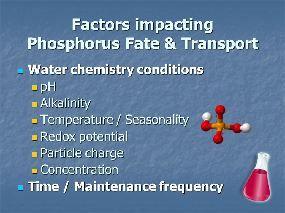 Factors impacting Phosphorus Fate & Transport Water chemistry conditions Water chemistry conditions pH pH Alkalinity Alkalinity Temperature / Seasonal