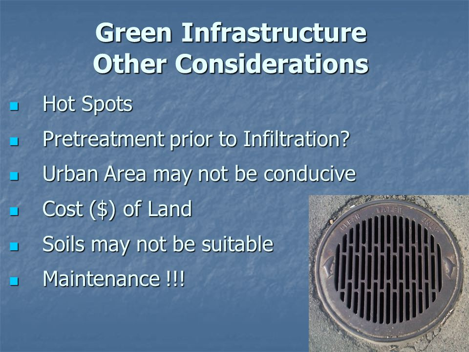 Hot Spots Hot Spots Pretreatment prior to Infiltration? Pretreatment prior to Infiltration? Urban Area may not be conducive Urban Area may not be cond