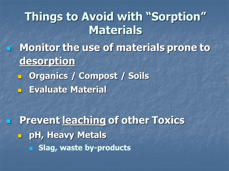 Monitor the use of materials prone to desorption Monitor the use of materials prone to desorption Organics / Compost / Soils Organics / Compost / Soil