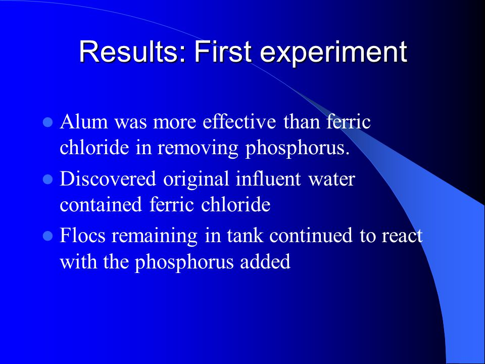 Results: First experiment Alum was more effective than ferric chloride in removing phosphorus.