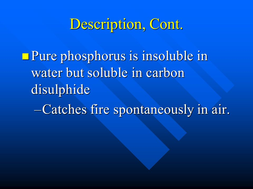 Description of Phosphorus Cont. White phosphorus has two modifications.