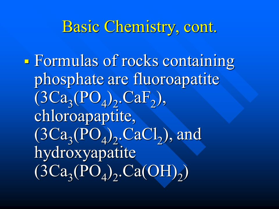 Basic Chemistry continued  Key ingredient to plants  fertilizers  In nature, Phosphorus exists in form of Phosphate