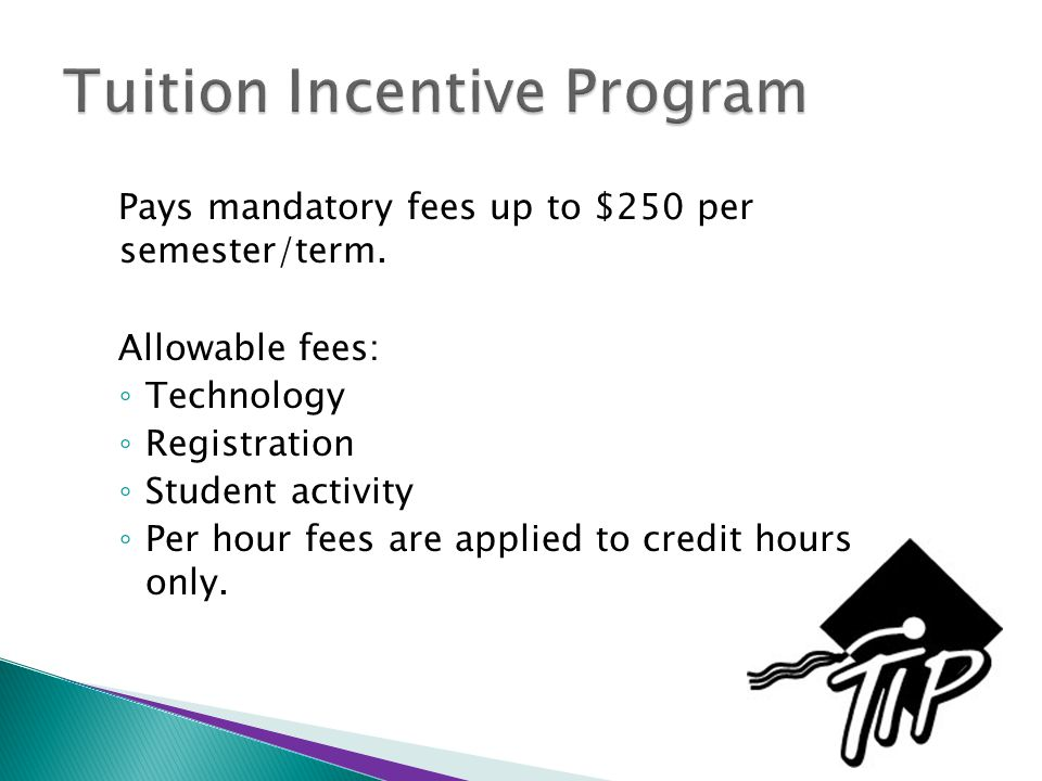 Pays mandatory fees up to $250 per semester/term. Allowable fees: ◦ Technology ◦ Registration ◦ Student activity ◦ Per hour fees are applied to credit