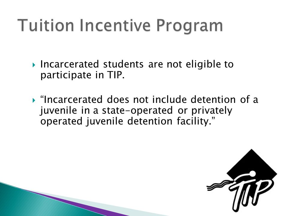  Incarcerated students are not eligible to participate in TIP.