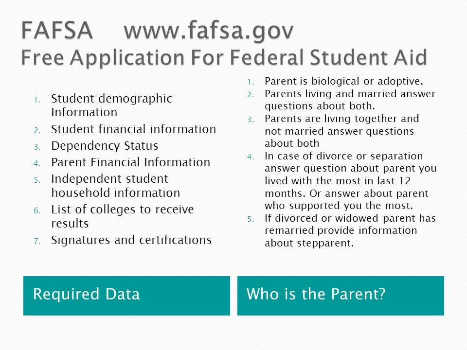Required Data Who is the Parent? 1. Student demographic Information 2. Student financial information 3. Dependency Status 4. Parent Financial Informat