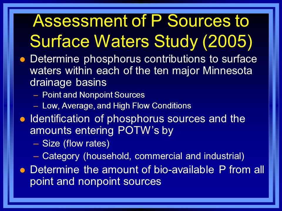 Assessment of P Sources to Surface Waters Study (2005) l Determine phosphorus contributions to surface waters within each of the ten major Minnesota d