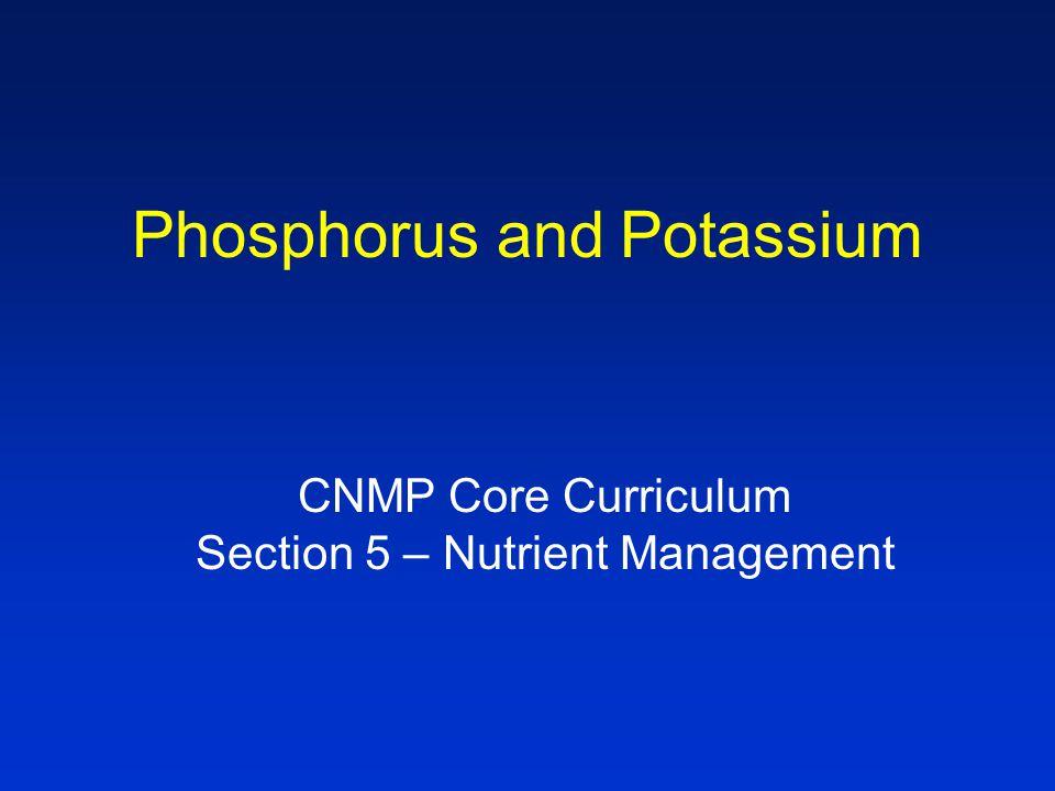 Phosphorus and Potassium CNMP Core Curriculum Section 5 – Nutrient Management