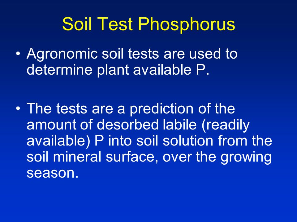 Soil Test Phosphorus Agronomic soil tests are used to determine plant available P.