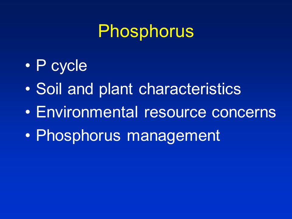 Phosphorus P cycle Soil and plant characteristics Environmental resource concerns Phosphorus management