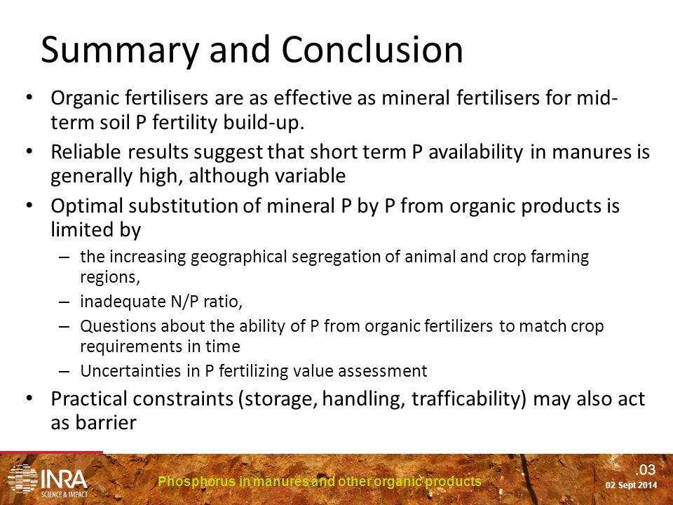 .03 Phosphorus in manures and other organic products 02 Sept 2014 Summary and Conclusion Organic fertilisers are as effective as mineral fertilisers for mid- term soil P fertility build-up.