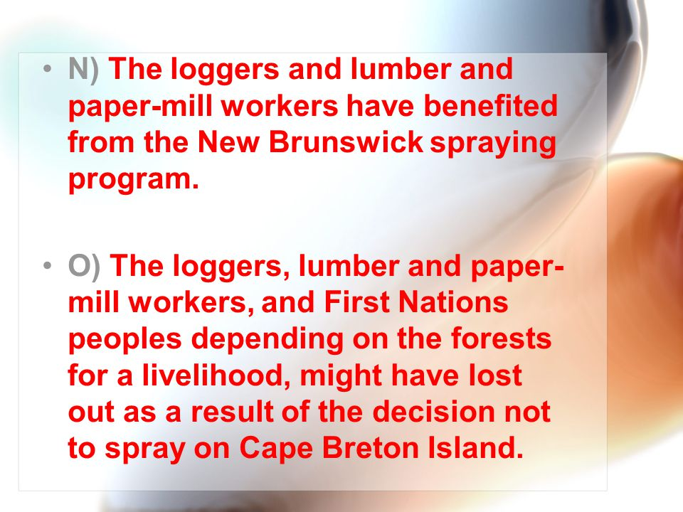 N) The loggers and lumber and paper-mill workers have benefited from the New Brunswick spraying program.