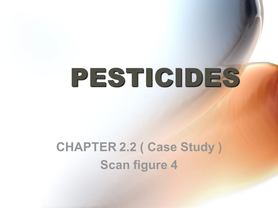PESTICIDES CHAPTER 2.2 ( Case Study ) Scan figure 4