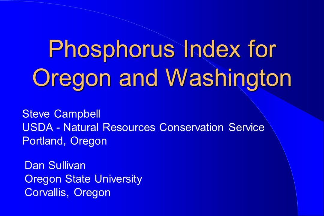 Phosphorus Index for Oregon and Washington Steve Campbell USDA - Natural Resources Conservation Service Portland, Oregon Dan Sullivan Oregon State Uni