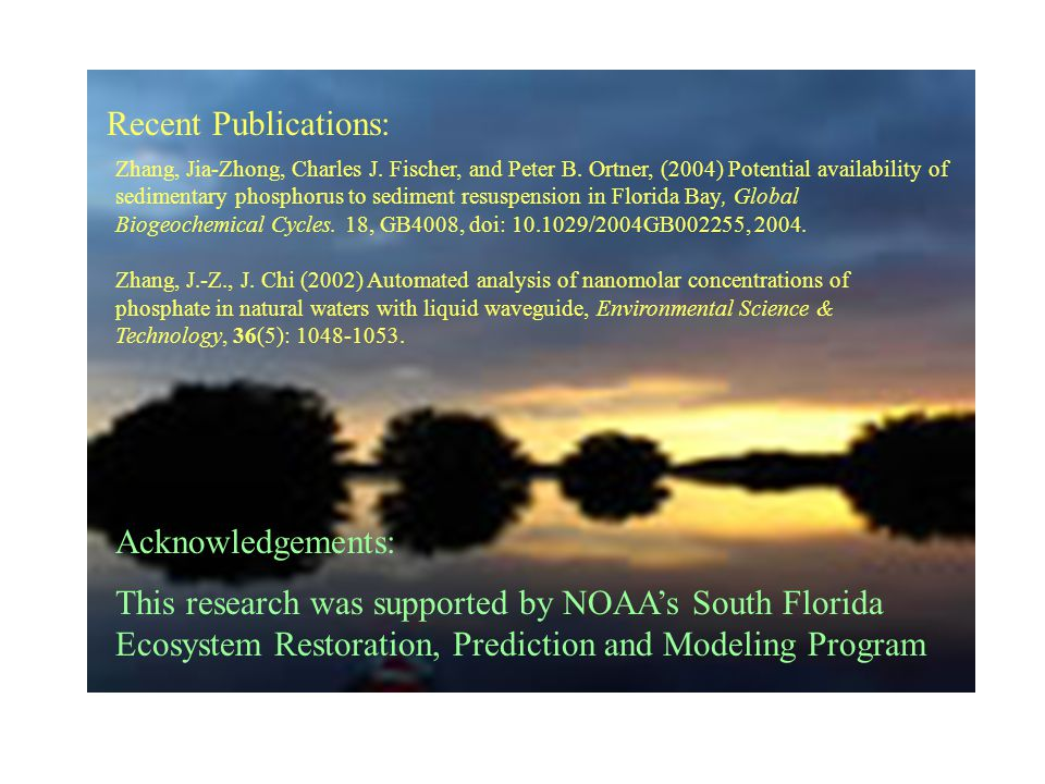 Sunset Acknowledgements: This research was supported by NOAA's South Florida Ecosystem Restoration, Prediction and Modeling Program Recent Publications: Zhang, Jia-Zhong, Charles J.