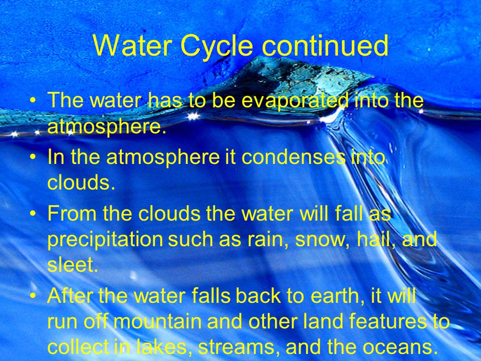 Water Cycle continued The water has to be evaporated into the atmosphere.