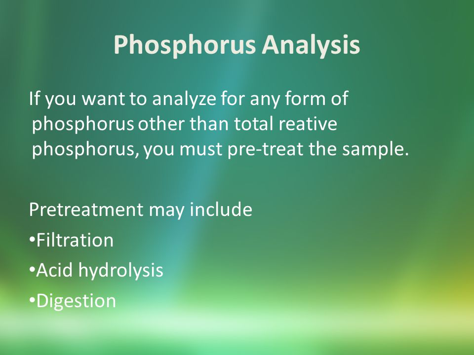 Phosphorus Analysis If you want to analyze for any form of phosphorus other than total reative phosphorus, you must pre-treat the sample.