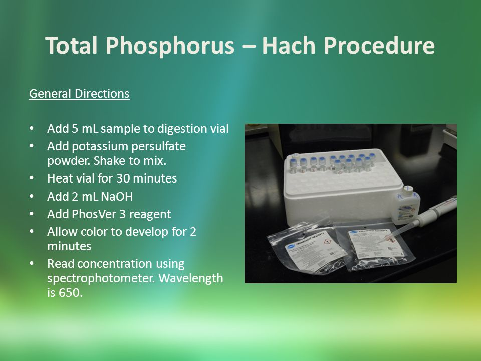 Total Phosphorus – Hach Procedure General Directions Add 5 mL sample to digestion vial Add potassium persulfate powder.