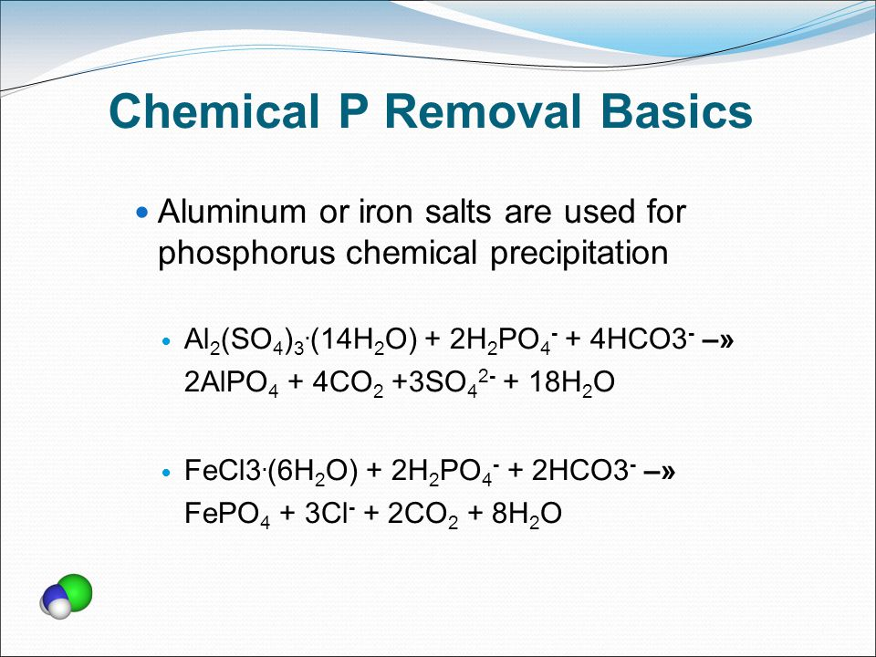 Chemical P Removal Basics Aluminum or iron salts are used for phosphorus chemical precipitation Al 2 (SO 4 ) 3.