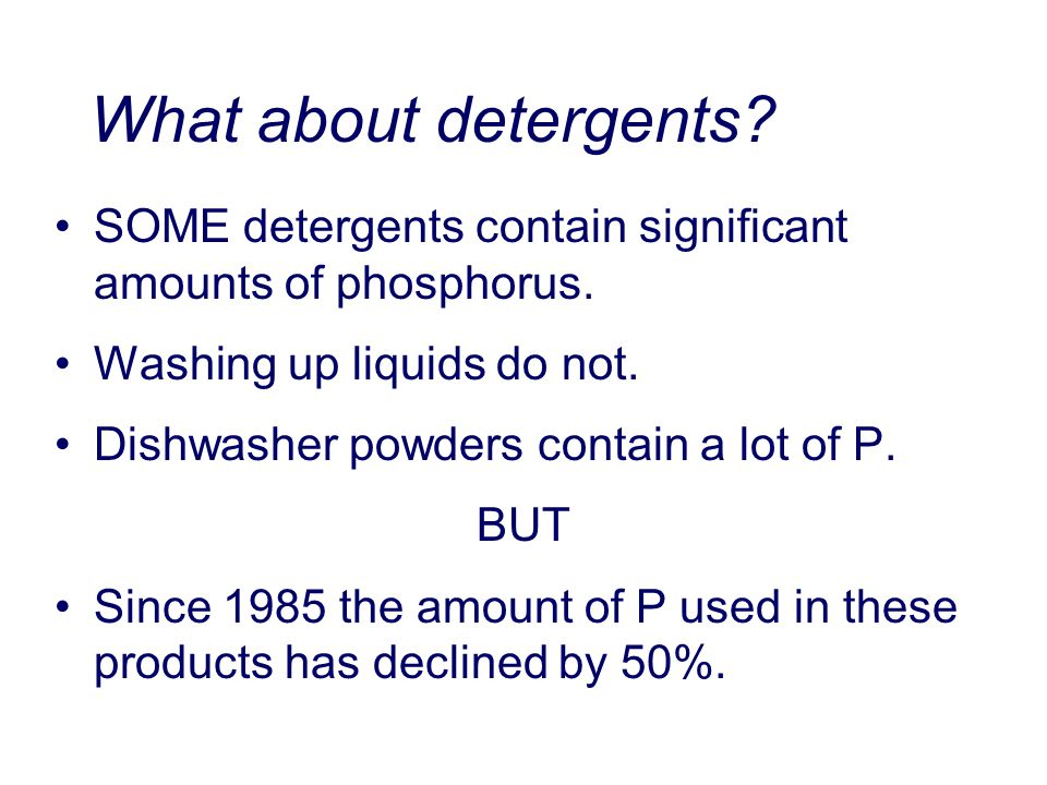 What about detergents. SOME detergents contain significant amounts of phosphorus.