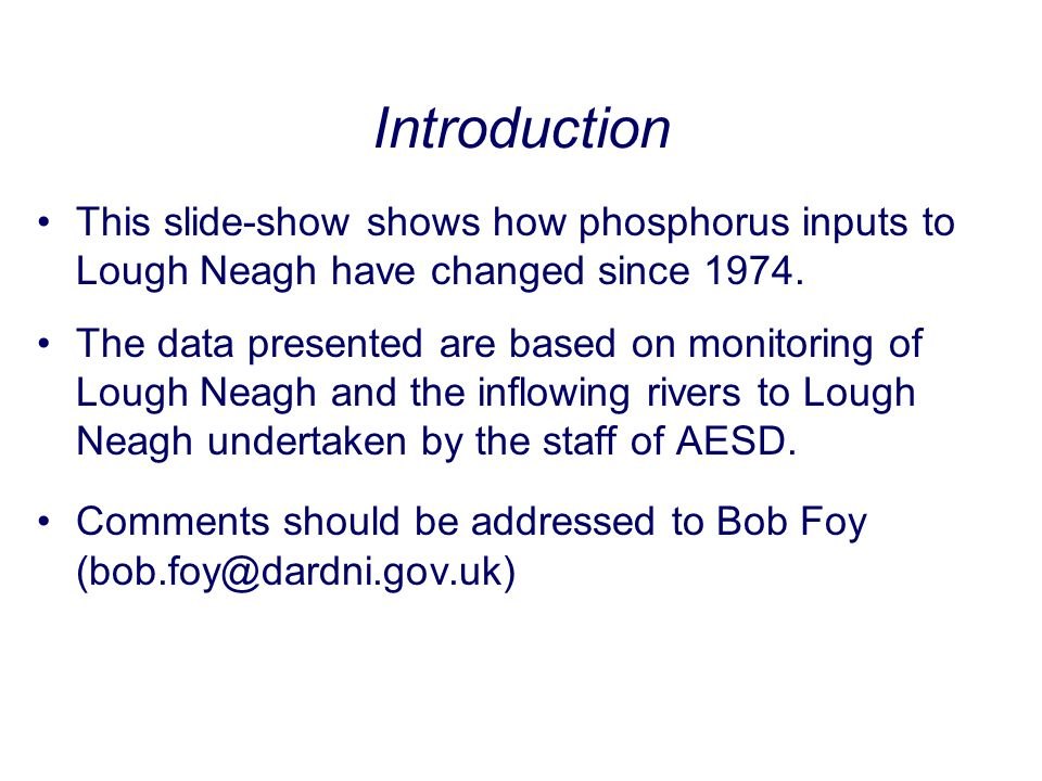 Introduction This slide-show shows how phosphorus inputs to Lough Neagh have changed since 1974.
