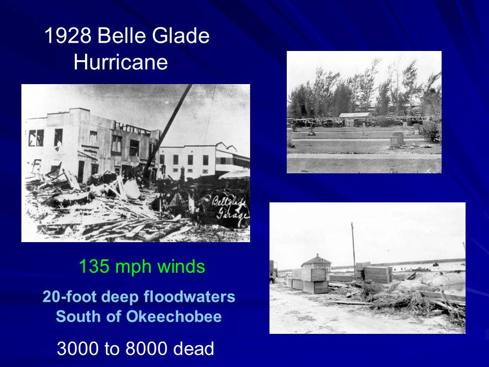 1928 Belle Glade Hurricane 135 mph winds 20-foot deep floodwaters South of Okeechobee 3000 to 8000 dead