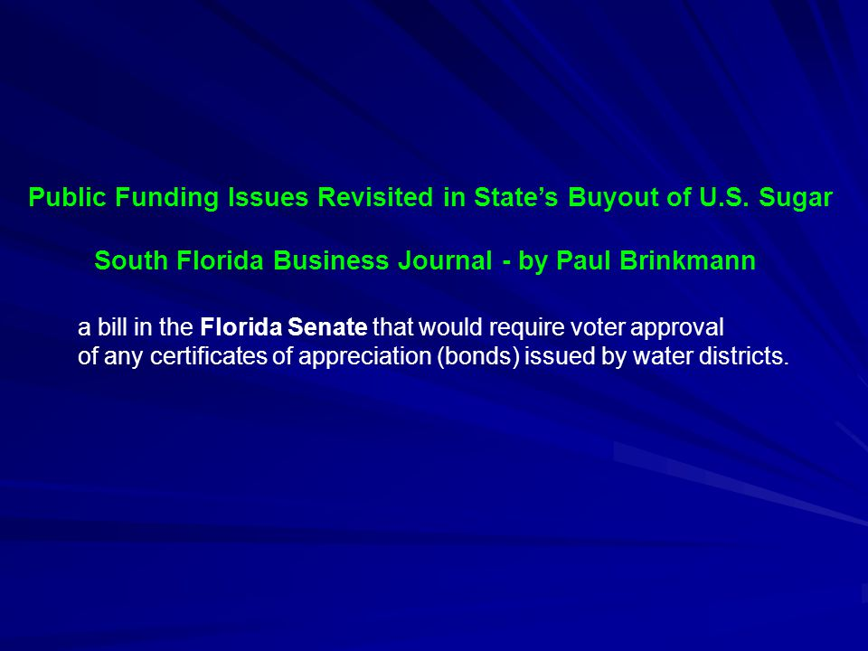Public Funding Issues Revisited in State's Buyout of U.S. Sugar South Florida Business Journal - by Paul Brinkmann a bill in the Florida Senate that w