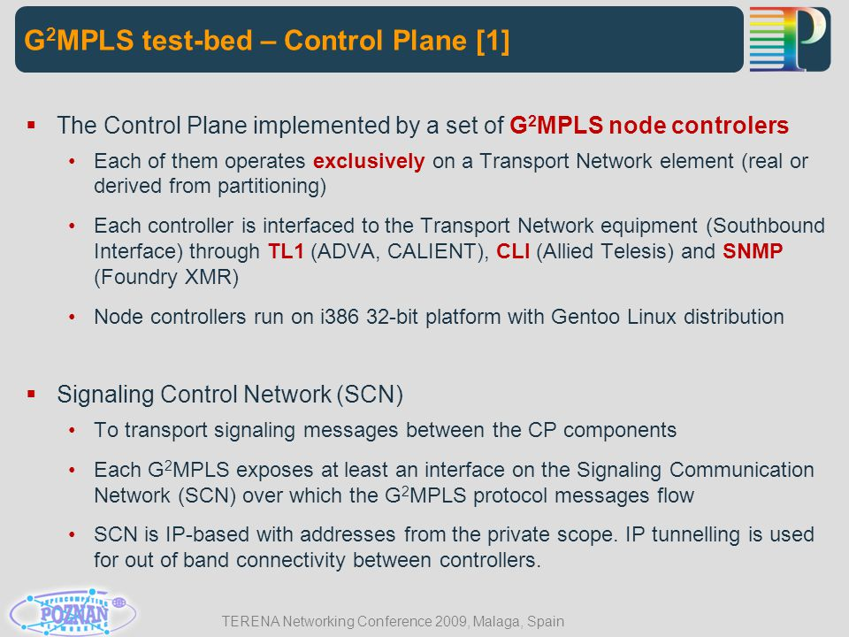 TERENA Networking Conference 2009, Malaga, Spain  The Control Plane implemented by a set of G 2 MPLS node controlers Each of them operates exclusivel