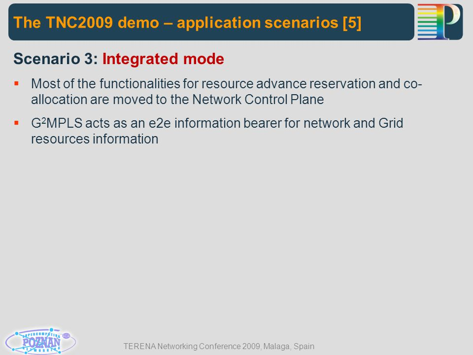 TERENA Networking Conference 2009, Malaga, Spain The TNC2009 demo – application scenarios [5] Scenario 3: Integrated mode  Most of the functionalitie
