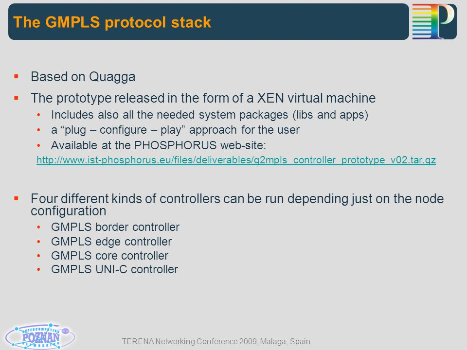 TERENA Networking Conference 2009, Malaga, Spain  The configuration of the G 2 MPLS CP requires mapping of actual physical topology into the configuration files associated with each of the G2MPLS processes G 2 MPLS test-bed – Control Plane [2]