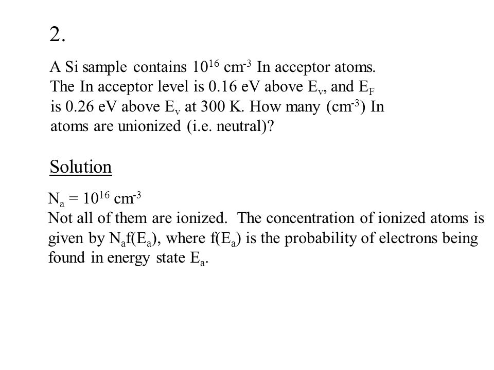 The concentration of unionized atoms is 10 16 – 0.9793 x 10 16 = 2.1 x 10 14 cm -3