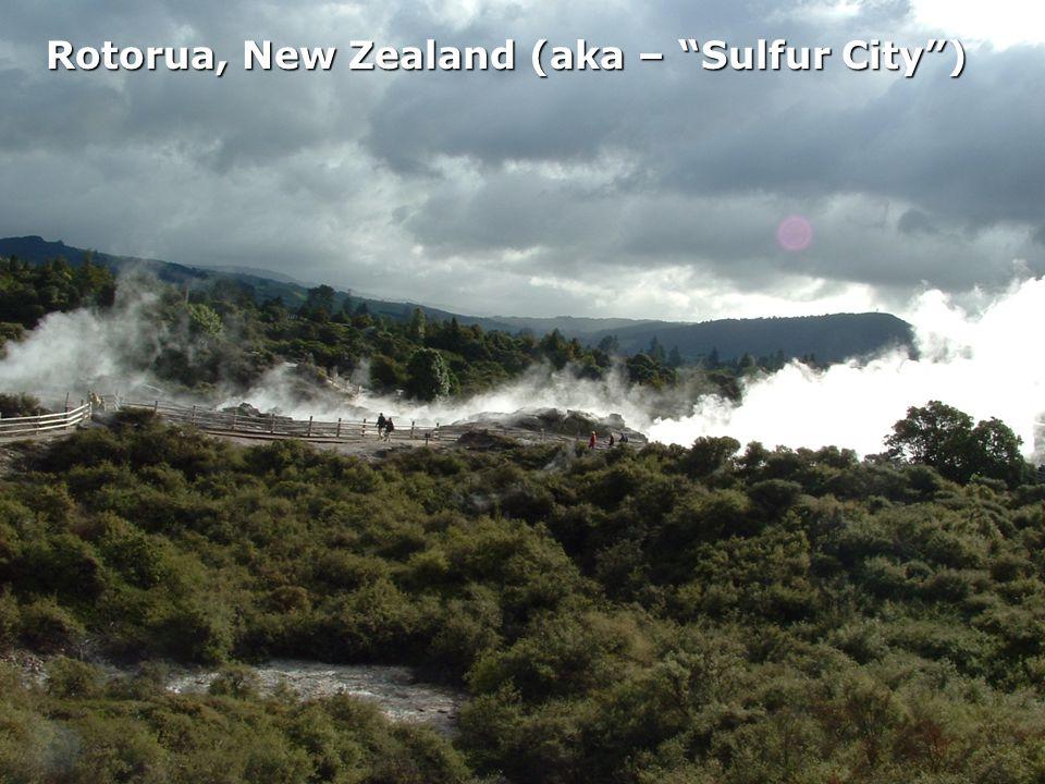 Rotorua, New Zealand (aka – Sulfur City )