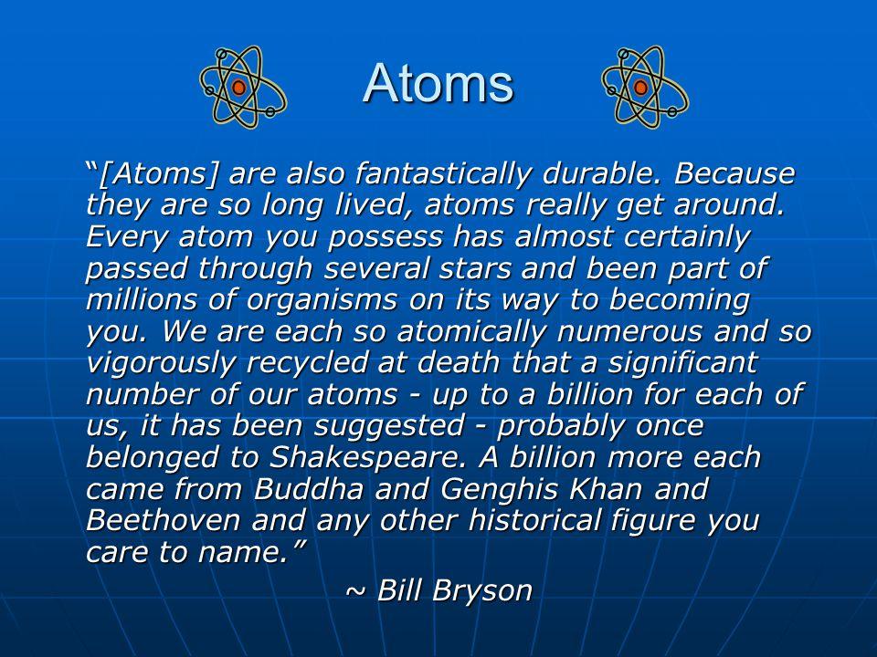 Atoms [Atoms] are also fantastically durable.