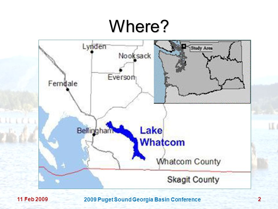 Where? 11 Feb 20092 2009 Puget Sound Georgia Basin Conference