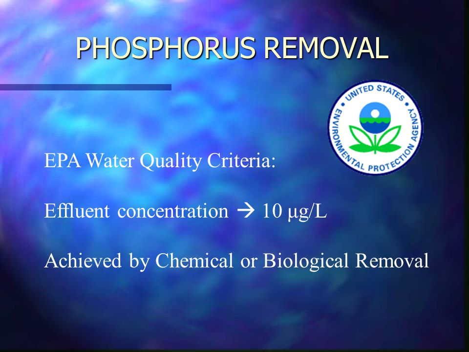 PHOSPHORUS REMOVAL EPA Water Quality Criteria: Effluent concentration  10 μg/L Achieved by Chemical or Biological Removal