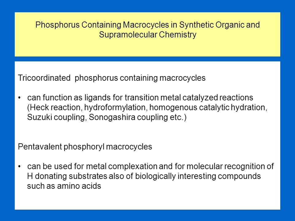 Phosphorus Containing Macrocycles in Synthetic Organic and Supramolecular Chemistry Tricoordinated phosphorus containing macrocycles can function as l