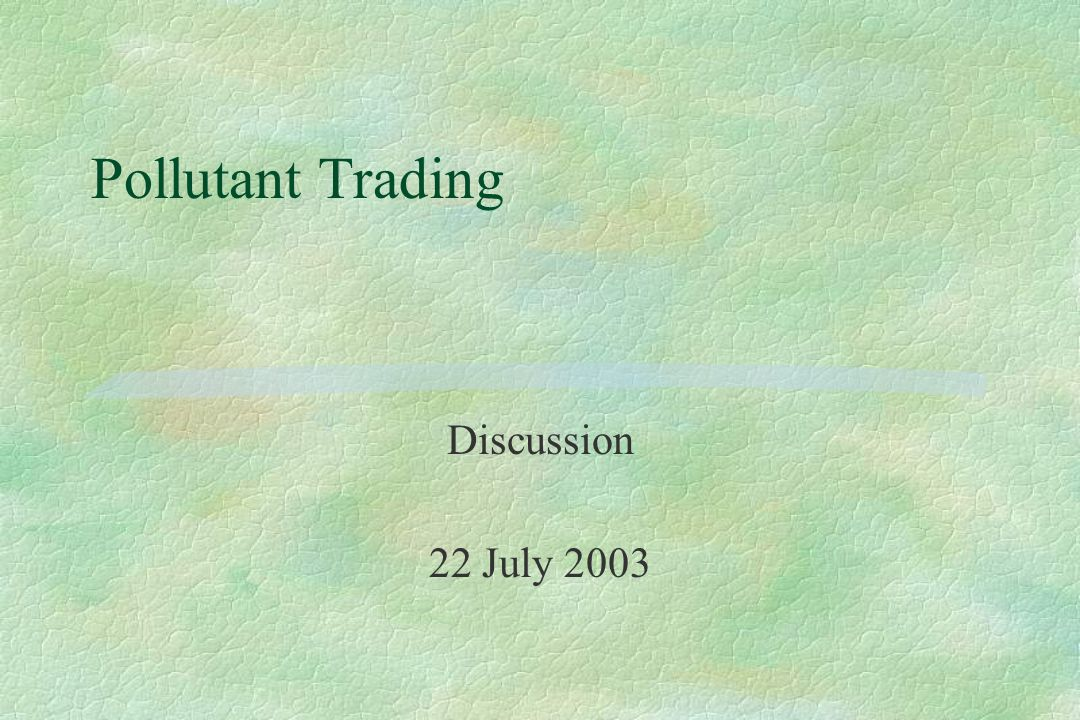 Pollutant Trading Discussion 22 July 2003