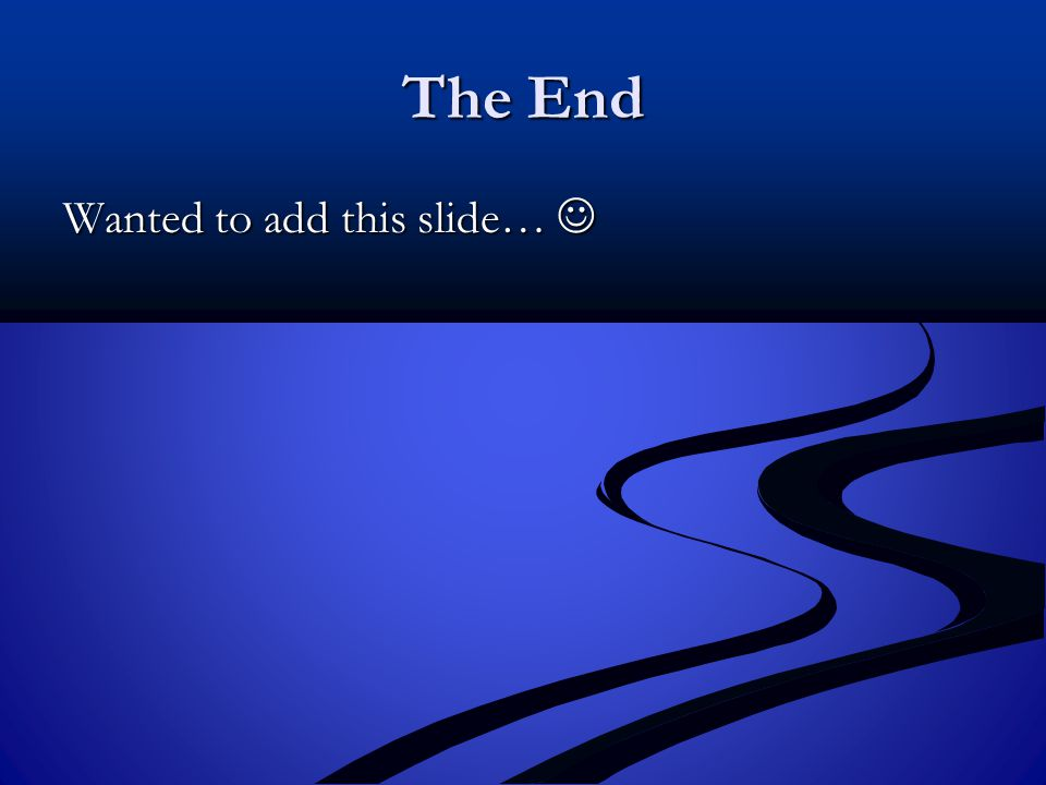 The End Wanted to add this slide… Wanted to add this slide…