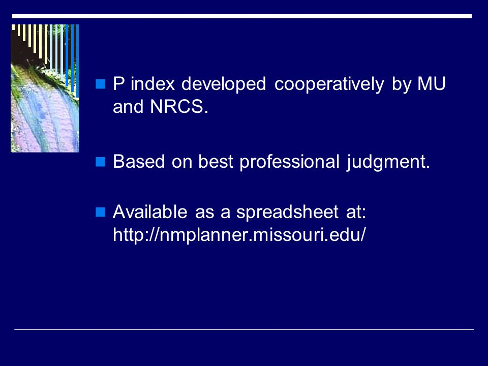 P index developed cooperatively by MU and NRCS. Based on best professional judgment.