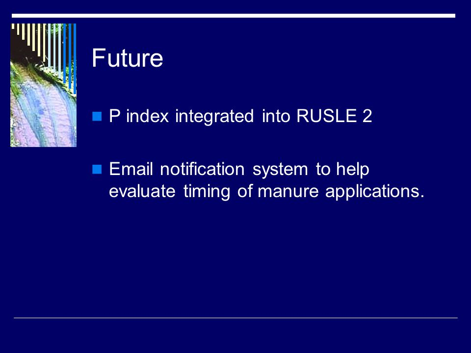 Future P index integrated into RUSLE 2 Email notification system to help evaluate timing of manure applications.
